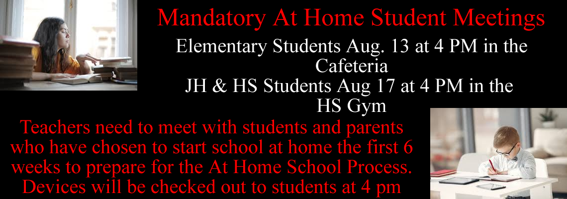 Mandatory At Home Student Meetings Elementary Aug 13 at 4 pm JH & HS Aug 17 at 4 pm